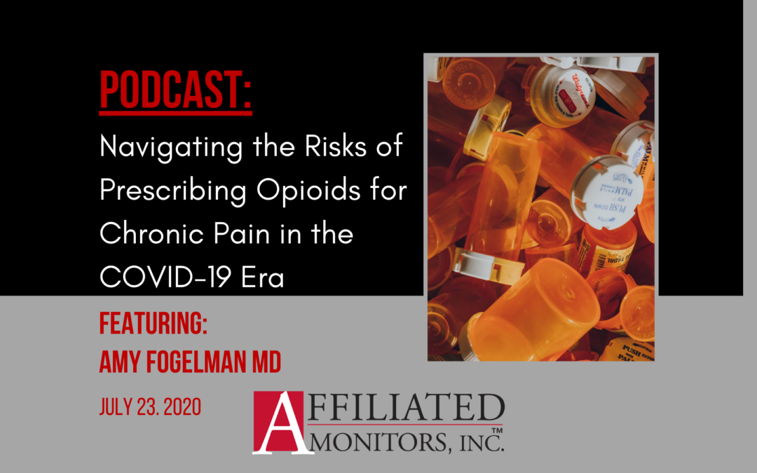 The Affiliated Monitors Expert Podcast Series – Navigating the Risks of Prescribing Opioids for Chronic Pain in the COVID-19 Era